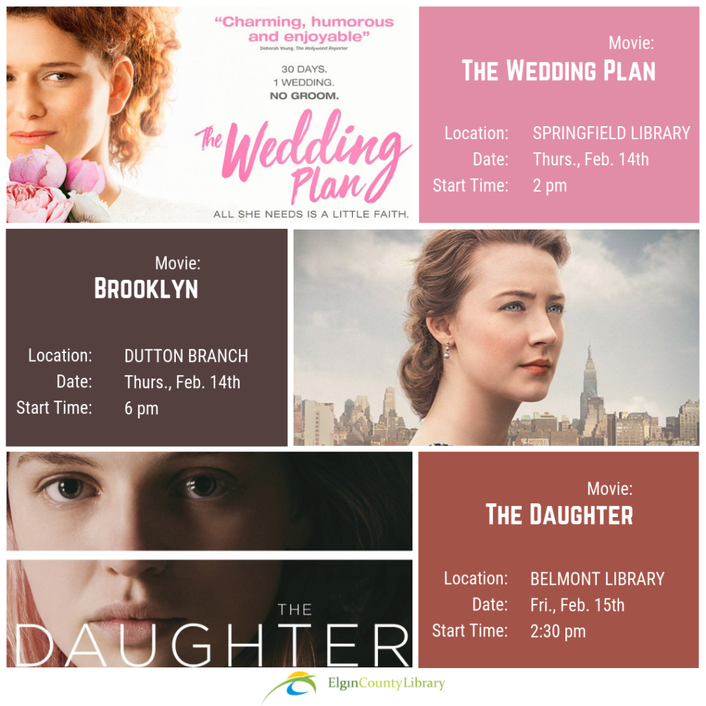 Springfield branch showing The Wedding Plan on February 14 at 2pm. Dutton branch showing Brooklyn on February 14 at 6pm. Belmont branch showing The Daughter on February 15 at 2:30pm.