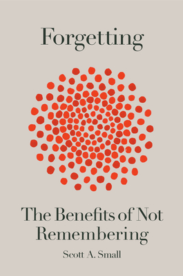 Forgetting: Benefits of Not Remembering